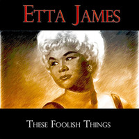 Etta James - These Foolish Things - Original Recordings