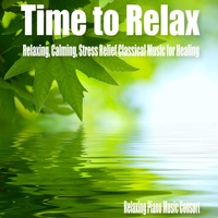 Relaxing Piano Music Consort - Time to Relax- Relaxing, Calming, Stress Relief Classical Music for Healing