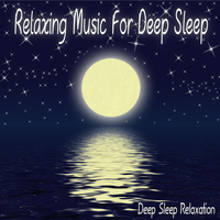 Deep Sleep Relaxation - Relaxing Music for Deep Sleep