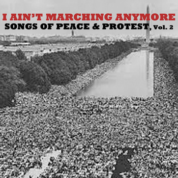 Various Artists - I Ain't Marching Anymore: Songs of Peace & Protest, Vol. 2