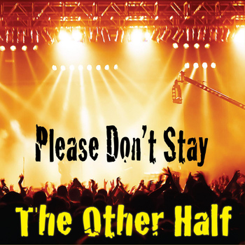 The Other Half - Please Don't Stay