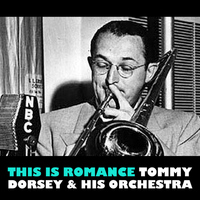Tommy Dorsey & His Orchestra - This Is Romance