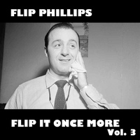 Flip Phillips - Flip It Once More!, Vol. 3