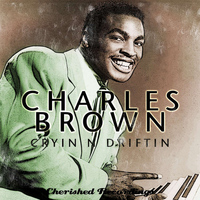 Charles Brown - Cryin' and Driftin'