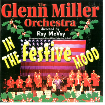 The Glenn Miller Orchestra UK with Ray McVay - In the Festive Mood