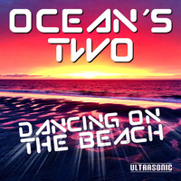 Oceans Two - Dancing On the Beach