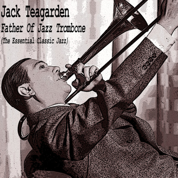 Jack Teagarden And His Orchestra - Father of Jazz Trombone (Explicit)