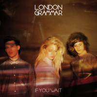 London Grammar - If You Wait (Deluxe Version)