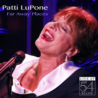 Patti LuPone - Far Away Places: Live at 54 Below
