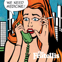 The Fratellis - We Need Medicine