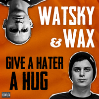 Watsky - Give A Hater A Hug (Explicit)