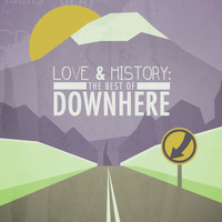 Downhere - Love & History: The Best Of Downhere