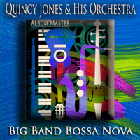 Quincy Jones & His Orchestra - Big Band Bossa Nova