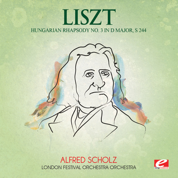 Franz Liszt - Liszt: Hungarian Rhapsody No. 3 in D Major, S. 244 (Digitally Remastered)