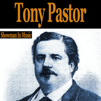 Tony Pastor - Showman in Music