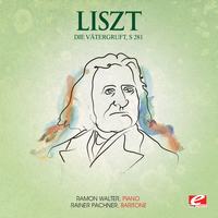 Franz Liszt - Liszt: Die Vätergruft, S. 281 (Digitally Remastered)