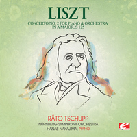 Franz Liszt - Liszt: Concerto No. 2 for Piano and Orchestra in A Major, S. 125 (Digitally Remastered)