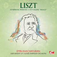 "Franz Liszt - Liszt: Symphonic Poem No. 12 in F Major, ""Ideals"" (Digitally Remastered)"