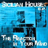Sicilian House - The Reaction in Your Mind