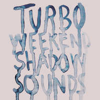 TURBOWEEKEND - Shadow Sounds