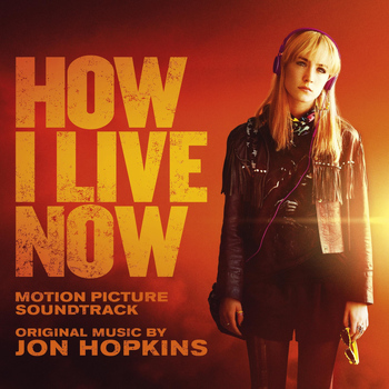 Jon Hopkins - How I Live Now (Original Motion Picture Soundtrack)