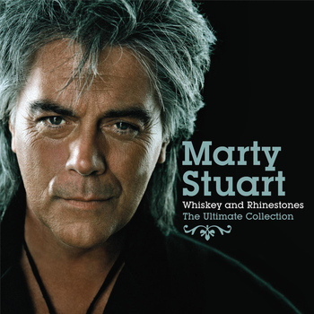 Marty Stuart - Whiskey and Rhinestones: The Ultimate Collection