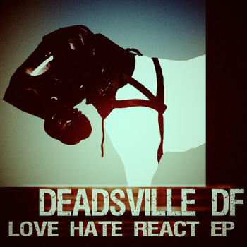 Deadsville DF - Love Hate React EP