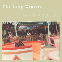 The Long Winters - The Worst You Can Do Is Harm