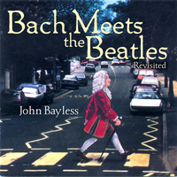 John Bayless - Bach Meets the Beatles (Revisited)