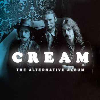 Cream - The Alternative Album