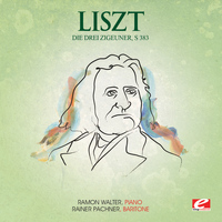Franz Liszt - Liszt: Die Drei Zigeuner, S. 383 (Digitally Remastered)