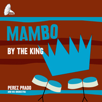 Perez Prado And His Orchestra - Mambo By the King