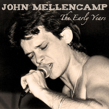 John Mellencamp - The Early Years