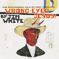 Jim White - Wrong-Eyed Jesus!