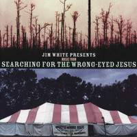 Jim White - Presents Music from Searching for The Wrong Eyed Jesus