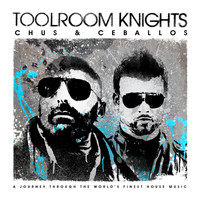 Chus & Ceballos - Toolroom Knights Mixed By Chus & Ceballos