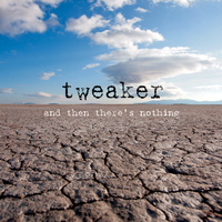 tweaker - And Then There's Nothing