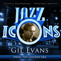 Gil Evans - Jazz Icons from the Golden Era - Gil Evans