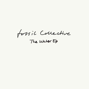 Fossil Collective - The Water EP
