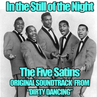 "Five Satins - In the Still of the Night (Original Soundtrack Theme from ""Dirty Dancing"")"