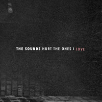 The Sounds - Hurt the Ones I Love