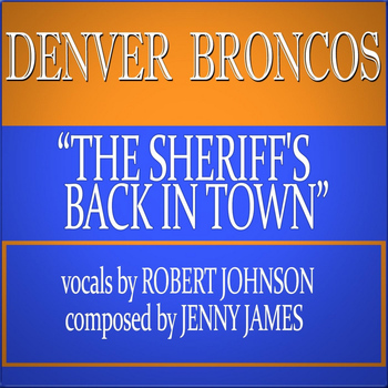 Robert Johnson - Denver Broncos! The Sheriff's Back in Town!