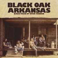 Black Oak Arkansas - Back Thar N' Over Yonder (Deluxe Version)