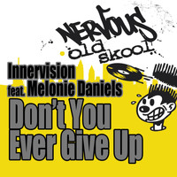 InnerVision - Don't You Ever Give Up (feat. Melonie Daniels) (Original Mixes)
