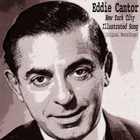 Eddie Cantor - New York City Illustrated Song (Original Recordings)
