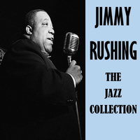 Jimmy Rushing - The Jazz Collection