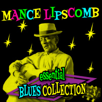 Mance Lipscomb - Essential Blues Collection