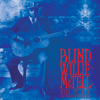 Blind Willie McTell - Kill It Kid, The Essential Collection