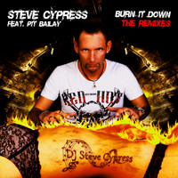 Steve Cypress feat. Pit Bailay - Burn It Down (The Remixes)