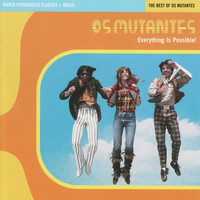 Os Mutantes - Everything is Possible World Psychedelic Classics 1